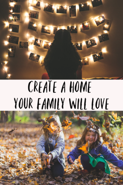 Create A Home You And Your Family Will Love